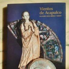 Libros: VIENTOS DE ACAPULCO. RELACIONES ENTRE AMÉRICA Y ORIENTE. Lote 295365288