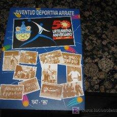 Coleccionismo deportivo: LIBRO// JUVENTUD DEPORTIVA ARRATE EIBAR ENTRE LOS AÑOS 1947 -1997 ///////103 PAGINAS CON FOTOS. Lote 23741577