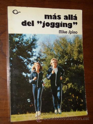 MÁS ALLÁ DEL JOGGING POR MIKE SPINO DE ED. CANTÁBRICA EN BILBAO 1980 (Coleccionismo Deportivo - Libros de Deportes - Otros)