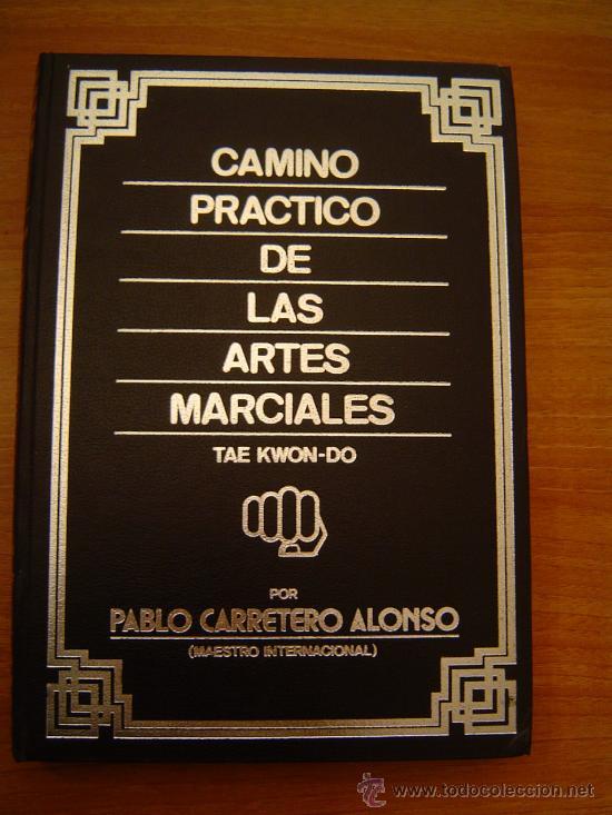 CAMINO PRACTICO DE LAS ARTES MARCIALES TAE KWON - DO (Coleccionismo Deportivo - Libros de Deportes - Otros)