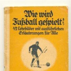 Coleccionismo deportivo: WIE WIRD FUKBALL GEFPIELT .. WIE WIRD FUKBALL GEFPIELT .. EN ALEMÁN 1923. Lote 21871460