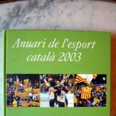 Coleccionismo deportivo: ANUARI DE L'ESPORT CATALÀ 2003. Lote 26878065