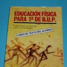 Coleccionismo deportivo: EDUCACIÓN FÍSICA PARA 1º DE BUP. VICENTE MARTINEZ HARO. JUAN LUIS HERNANDEZ. Lote 26875434