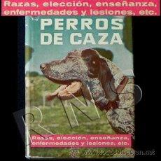Coleccionismo deportivo: LIBRO PERROS DE CAZA - HUERTA RAMÍREZ RAZAS ADIESTRAMIENTO GUÍA PERRO ANIMAL DEPORTE 1ª EDI 1962. Lote 26283828