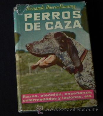 Coleccionismo deportivo: LIBRO PERROS DE CAZA - HUERTA RAMÍREZ RAZAS ADIESTRAMIENTO GUÍA PERRO ANIMAL DEPORTE 1ª EDI 1962 - Foto 15 - 26283828
