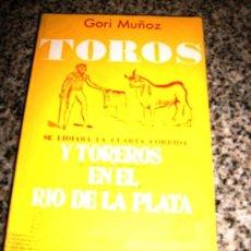 Coleccionismo deportivo: TOROS Y TOREROS EN EL RIO DE LA PLATA, POR GORI MUÑOZ - SCHAPIRE EDITOR - ARGENTINA - 1970 - RARO!!. Lote 28118379