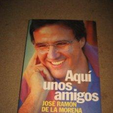 Coleccionismo deportivo: AQUI UNOS AMIGOS JOSE RAMON DE LA MORENA PROLOGO DE FERNANDO LAZARO CARRETER 1998. Lote 28247171