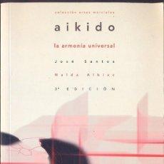Coleccionismo deportivo - AIKIDO, LA ARMONÍA UNIVERSAL - JOSÉ SANTOS, NALDA ALBIAC (COL. ARTES MARCIALES) - 28565646