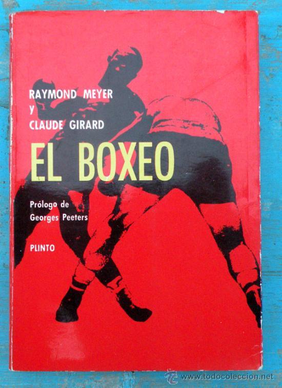 ANTIGUO LIBRO - EL BOXEO - RAYMOND MEYER Y CLAUDE GIRARD - AÑO 1965 - ADAPTADO POR FERNANDO VADILLO (Coleccionismo Deportivo - Libros de Deportes - Otros)