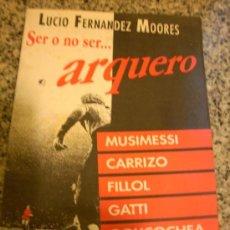 Coleccionismo deportivo: SER O NO SER ARQUERO, POR LUCIO FERNÁNDEZ MOORES (MUSIMESSI, CARRIZO, FILLIOL) - ARGENTINA - 1992. Lote 29444841