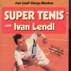Coleccionismo deportivo: SUPER TENIS CON IVAN LENDL POR IVAN LENDL - GEROGE MENDOZA, EDICIONES MARTINEZ ROCA 1987. Lote 31268740