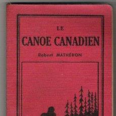 Coleccionismo deportivo: LE CANOE CANADIEN-ROBERT MATHERON-TEXTO EN FRANCES-. Lote 32617462