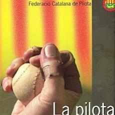 Coleccionismo deportivo: LA PILOTA A CATALUNYA FEDERACIO CATALANA DE PILOTA EN CATALAN 2006 1ª EDICION DESCATALOGADO.. Lote 32689655