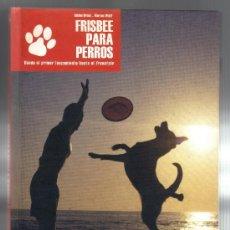 Coleccionismo deportivo: FRISBEE PARA PERROS - SABINE BRUNS Y MARCUS WOLFF - EDITORIAL DE VECCHI, 2007 - IMPECABLE.. Lote 33369558