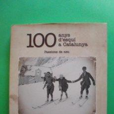 Coleccionismo deportivo: 100 ANYS D'ESQUI A CATALUNYA - PASSIONS DE NEU - ANTONIO REAL . Lote 34655700