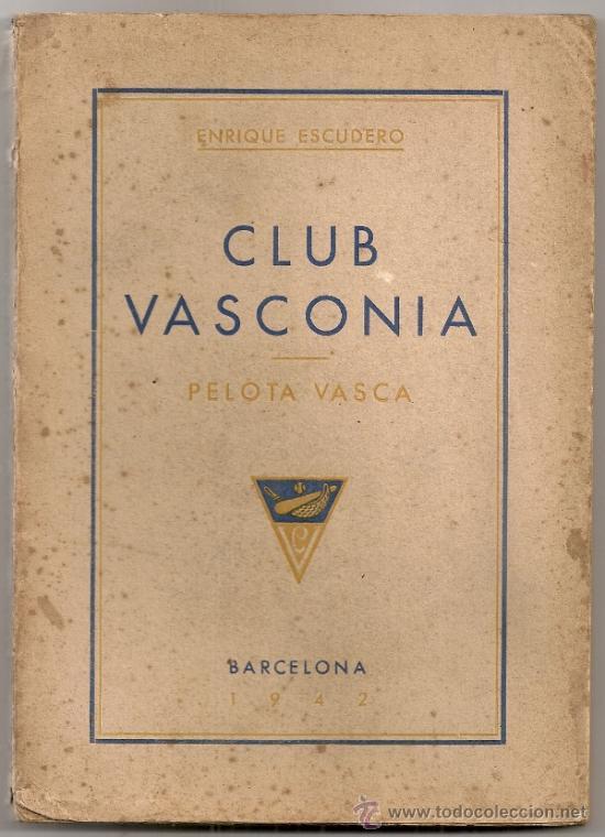 CLUB VASCONIA. PELOTA VASCA / E. ESCUDERO. BCN, 1942. 19X13CM. 149 P. (Coleccionismo Deportivo - Libros de Deportes - Otros)