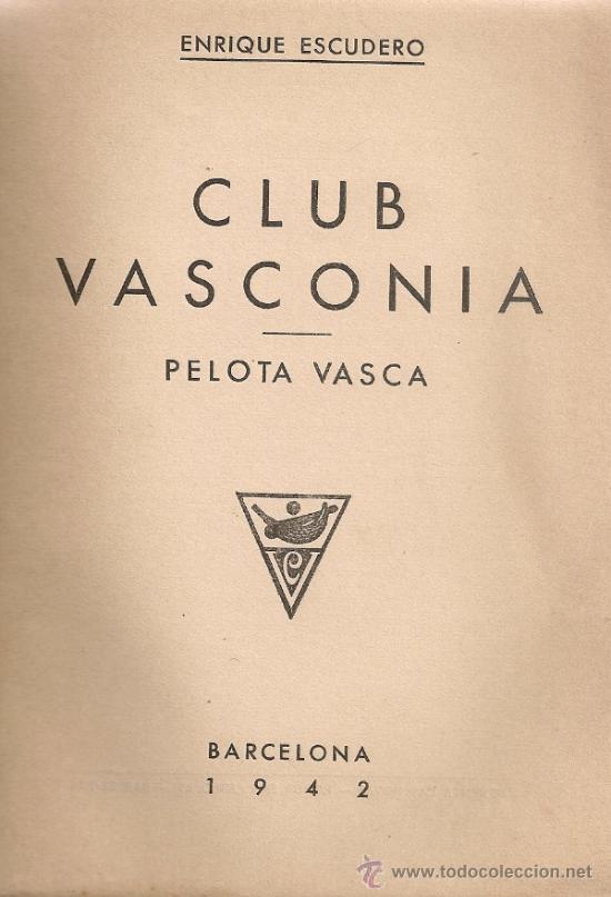 Coleccionismo deportivo: Club vasconia. Pelota vasca / E. Escudero. BCN, 1942. 19x13cm. 149 p. - Foto 2 - 34889527