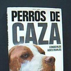 Coleccionismo deportivo: PERROS DE CAZA. CONOCERLOS ADIESTRARLOS. HUMEL, FRITZ. EDITORIAL DE VECCHI. BARCELONA, 1973. . Lote 35477370
