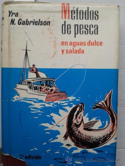 METODOS DE PESCA EN AGUAS DULCE Y SALADA. YRA N. GABRIELSON (Coleccionismo Deportivo - Libros de Deportes - Otros)