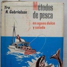 Coleccionismo deportivo: METODOS DE PESCA EN AGUAS DULCE Y SALADA. YRA N. GABRIELSON. Lote 37098612