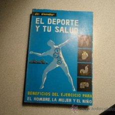 Coleccionismo deportivo: EL DEPORTE Y TU SALUD, BENEFICIO DEL EJERCICIO PARA EL HOMBRE, LA MUJER Y EL NIÑO. Lote 37987911