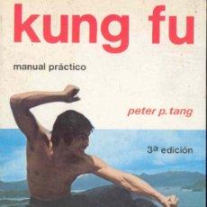 Coleccionismo deportivo: KUNG FU - MANUAL PRACTICO POR PETER P. TANG - EDI HISPANO EURUPEA - 1986. Lote 95077506