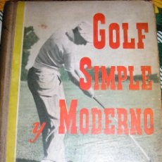 Coleccionismo deportivo: GOLF SIMPLE Y MODERNO, POR EMILIO SERRA - PRIMERA EDICIÓN - ARGENTINA - 1956 - MUY RARO!. Lote 39378290