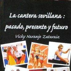 Coleccionismo deportivo: LA CANTERA SEVILLANA: PASADO, PRESENTE Y FUTURO - NARANJO ZATARAIZ, VICKY. Lote 37652906