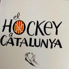 Coleccionismo deportivo: EL HOCKEY A CATALUNYA. FEDERACIO CATALANA DE HOCKEY .. Lote 40695787