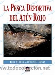 LA PESCA DEPORTIVA DEL ATÚN ROJO - JOSÉ MARÍA CARBONELL TATAY (Coleccionismo Deportivo - Libros de Deportes - Otros)