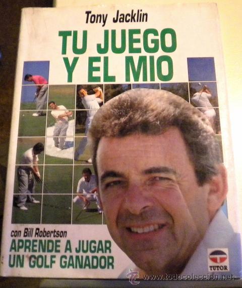 TU JUEGO Y EL MIO - TONY JACCKLIN / CON BILL ROBERTSON APRENDE A JUGAR COMO UN GANADOR - 1.992 (Coleccionismo Deportivo - Libros de Deportes - Otros)