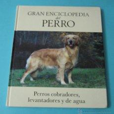 Coleccionismo deportivo: GRAN ENCICLOPEDIA DEL PERRO. PERROS COBRADORES, LEVANTADORES Y DE AGUA. CAZA. Lote 41576390