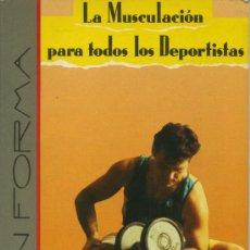 Coleccionismo deportivo: LA MUSCULACIÓN PARA TODOS LOS DEPORTISTAS. ANDRÉ DRUBIGNY Y ALAIN LUZENFICHTER.. Lote 42227565
