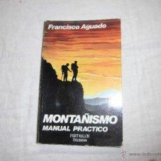 Coleccionismo deportivo: MONTAÑISMO MANUAL PRACTICO FRANCISCO AGUADO EDICIONES PENTHALON 1981 . Lote 42228224