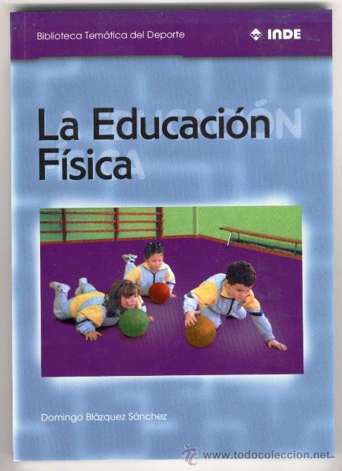 LA EDUCACIÓN FISICA: HISTORIA, CORRIENTES ACTUALES, ASPECTOS PEDAGÓGICOS, CAMBIOS Y RETOS DEL FUTURO (Coleccionismo Deportivo - Libros de Deportes - Otros)