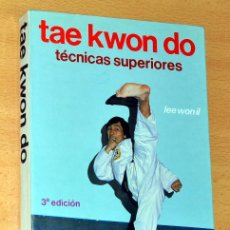 Coleccionismo deportivo: TAE KWON DO - TÉCNICAS SUPERIORES - DE LEE WON IL - EDITORIAL HISPANO EUROPEA - 3ª EDICIÓN - 1985. Lote 147840053