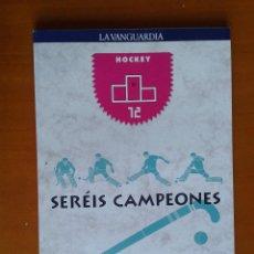 Coleccionismo deportivo: LIBRO DEPORTIVO SERÉIS CAMPEONES DEPORTES OLÍMPICOS NÚMERO 12 LA VANGUARDIA HOCKEY. Lote 43998350