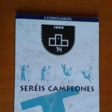 Coleccionismo deportivo: LIBRO DEPORTIVO SERÉIS CAMPEONES DEPORTES OLÍMPICOS NÚMERO 14 LA VANGUARDIA JUDO ARTES MARCIALES. Lote 43998480