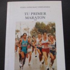 Coleccionismo deportivo: TU PRIMER MARATON. FIDEL GONZALEZ FERNANDEZ. LIBROS PENTHALON, 1993. RUSTICA. 13 X 20 CMS. 196 PAGIN. Lote 45083951