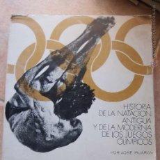 Coleccionismo deportivo: HISTORIA DE LA NATACIÓN ANTIGUA Y DE LA MODERNA DE LOS JUEGOS OLÍMPICOS. JOSÉ IGUARAN. Lote 45099199