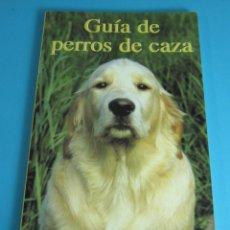 Coleccionismo deportivo: GUÍA DE PERROS DE CAZA. CLAUDE ROSSIGNOL Y ALEXANDRA CACIVIO. Lote 45195075