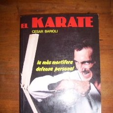 Coleccionismo deportivo: BARIOLI, CÉSAR. EL KARATE : LA MÁS MORTÍFERA DEFENSA PERSONAL. Lote 45255314