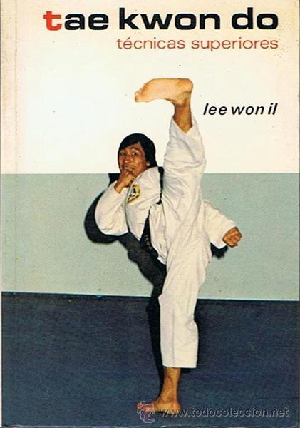 TAE KWON DO TÉCNICAS SUPERIORES LEE WON IL (Coleccionismo Deportivo - Libros de Deportes - Otros)