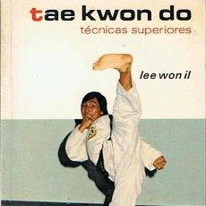Coleccionismo deportivo: TAE KWON DO TÉCNICAS SUPERIORES LEE WON IL . Lote 45353291
