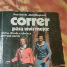 Coleccionismo deportivo: CORRER PARA VIVIR MEJOR / BOB GLOVER. 1979. 251 PAGINAS + INDICE.. Lote 45762854