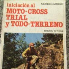 Coleccionismo deportivo: INICIACION AL MOTO-CROSS TRIAL Y TODO-TERRENO, POR ALEJANDRO LINATI BIGAS - ESPAÑA - EDIT. DE VECCHI. Lote 45788237