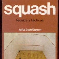 Coleccionismo deportivo: SQUASH, TECNICA Y TACTICAS POR JOHN BEDDINGTON - EDITORIAL HISPANO EUROPEA 1985. Lote 46689309
