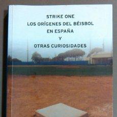 Coleccionismo deportivo: STRIKE ONE. LOS ORÍGENES DEL BÉISBOL EN ESPAÑA Y OTRAS CURIOSIDADES (JULIO PERNAS LÓPEZ) RFEBS 2010. Lote 47489686
