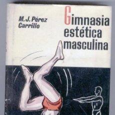 Coleccionismo deportivo: GIMNASIA ESTÉTICA MASCULINA - M.J. PÉREZ CARRILLO - 1969. Lote 47874372