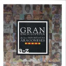 Coleccionismo deportivo: GRAN ENCICLOPEDIA DE LOS DEPORTISTAS ARAGONESES - DE LA A A LA Z -. Lote 147989178
